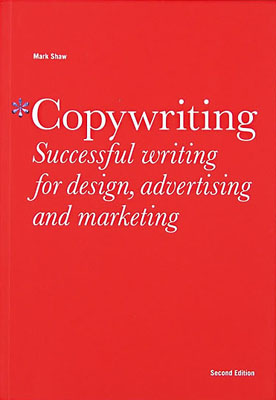 Copywriting: Successful Writing for Design, Advertising and Marketing, Second Edition - Product Thumbnail