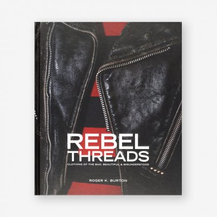 Rebel Threads: Clothing of the Bad, Beautiful & Misunderstood