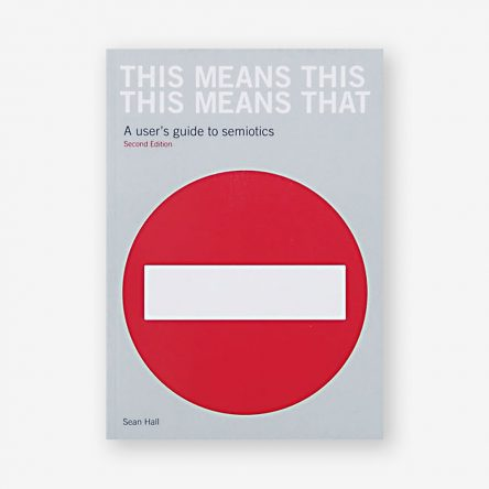 This Means This, This Means That: A User's Guide to Semiotics, Second Edition