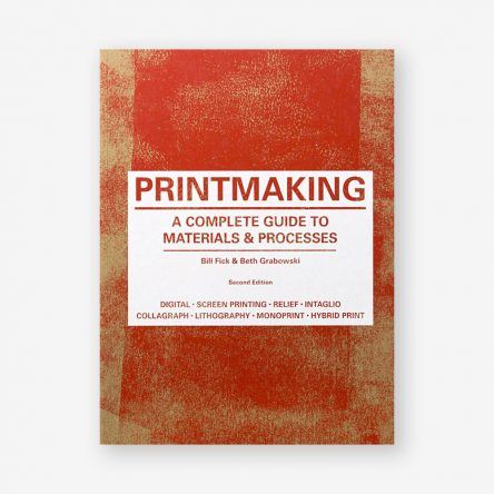 Printmaking: A Complete Guide to Materials & Processes, Second Edition