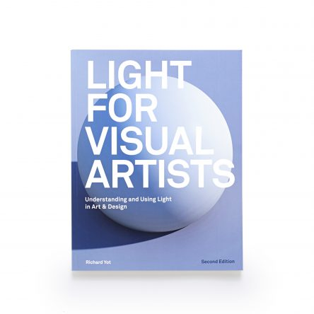 Light for Visual Artists: Understanding and Using Light in Art & Design, Second Edition