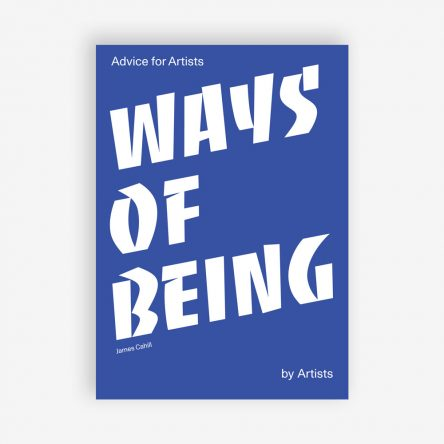 Ways of Being: Advice for Artists by Artists