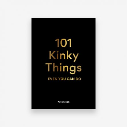 101 Kinky Things Even You Can Do